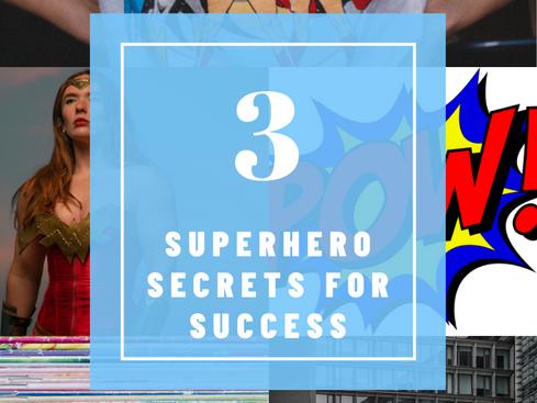 Three Superhero Secrets for Success