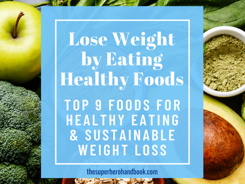 How to Lose Weight by Eating Healthy Foods: Top 9 Foods for Healthy Eating & Sustainable Weight Loss