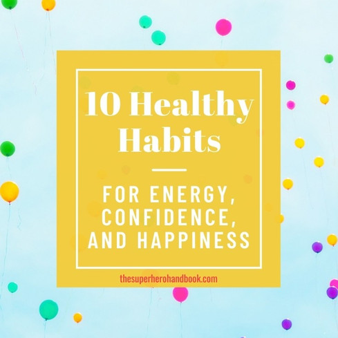 10 Healthy Habits to Start Now: Drastically Improve Your Life + Gain Energy, Confidence, & Happiness