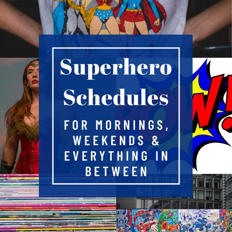 Superhero Schedules for Mornings, Weekends & Everything in Between