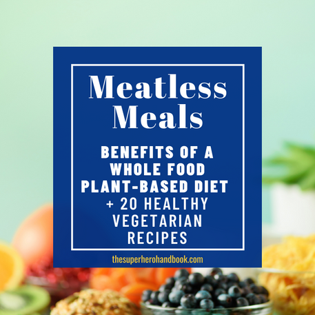 Meatless Meals: Benefits of A Whole Food Plant-Based Diet (+20 Healthy Vegetarian Meals & Snacks)