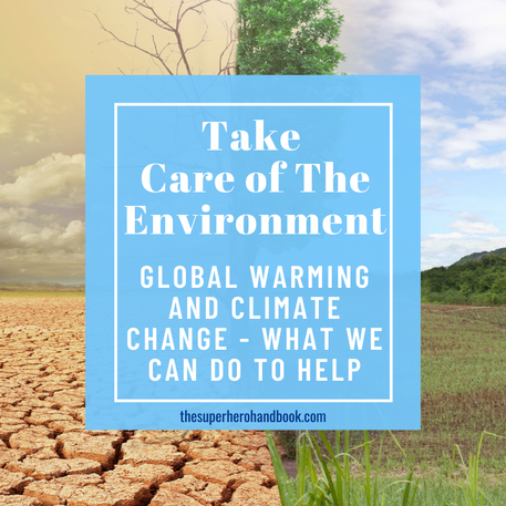 Take Care of The Environment: Global Warming and Climate Change - What We Can Do To Help