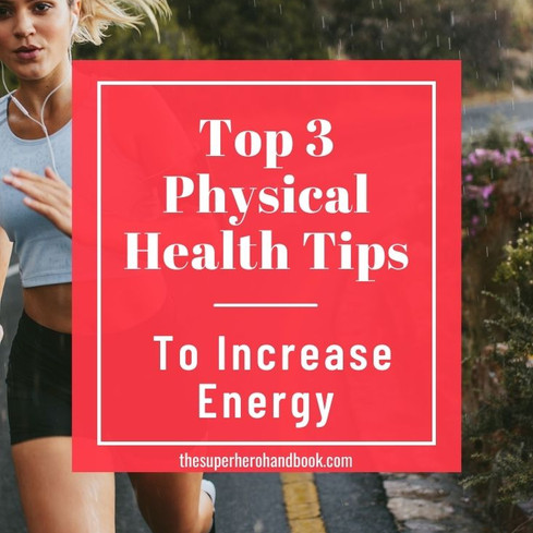 Top 3 Physical Health Tips to Increase Energy