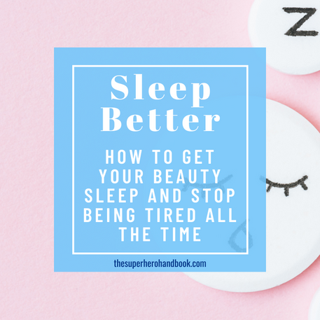 Sleep Better: Get Your Beauty Sleep, Overcome Insomnia, and Stop Being Tired All The Time