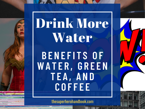 Drink More Water: Benefits of Water, Benefits of Green Tea, and Benefits of Coffee