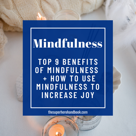 Mindfulness for Beginners: Top 9 Benefits of Mindfulness & How to Use Mindfulness to Increase Joy