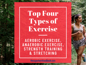 Top Four Types of Exercise: Aerobic Exercise, Anaerobic Exercise, Strength Training & Stretching