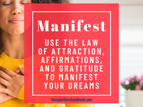 Manifest: Use The Law Of Attraction, Positive Affirmations, and Gratitude To Manifest Your Dreams