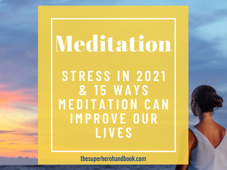 2021 UPDATE - Meditation: Stress in 2021 & 15 Ways Meditation Can Improve Our Lives