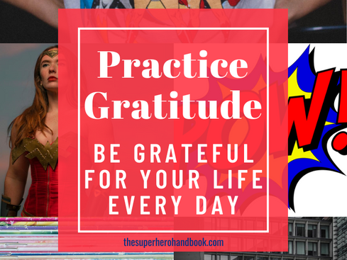 Practice Gratitude: Be Grateful For Your Life Every Day