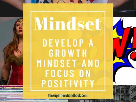Mindset: Develop a Growth Mindset and Focus on Positivity