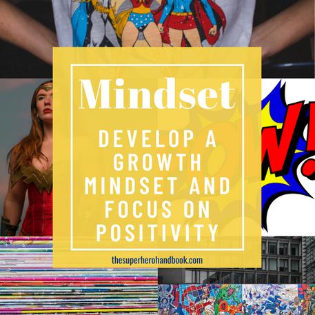 Mindset: Develop a Growth Mindset and Focus on Positivity