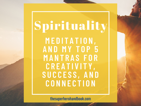Spirituality, Meditation, and My Top 5 Mantras for Creativity, Success, and Connection