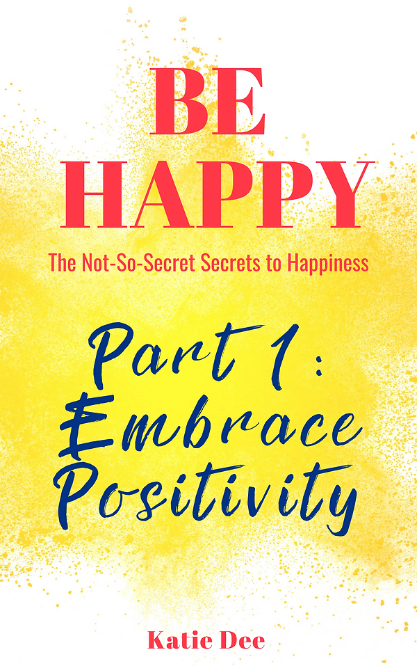 Be Happy Pt 1: Embrace Positivity.png