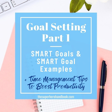 Goal Setting Pt. 1: SMART Goals & SMART Goal Examples + Time Management Tips To Boost Productivity