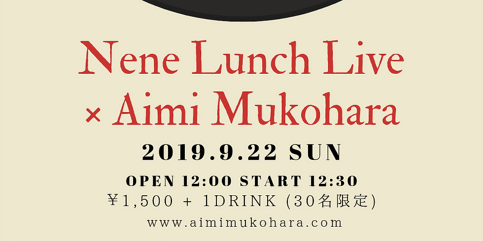 Nene Lunch Live × Aimi Mukohara【千葉】