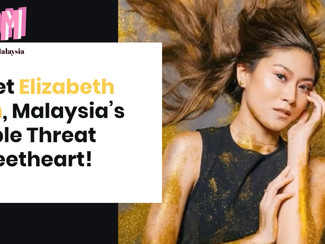 Meet Elizabeth Tan, Malaysia's Triple Threat Sweetheart!