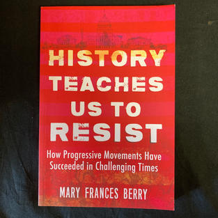 History Teaches Us To Resist by Mary Frances Berry