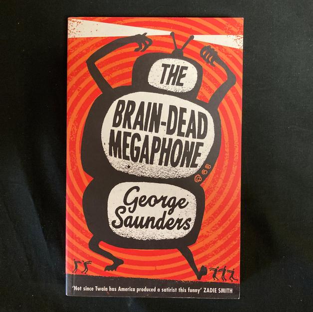 The Brain-Dead Megaphone by George Saunders