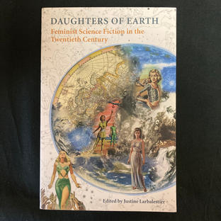 Daughters of Earth: Feminist Science Fiction in the 20th Century - ed. Justine Larbalestier