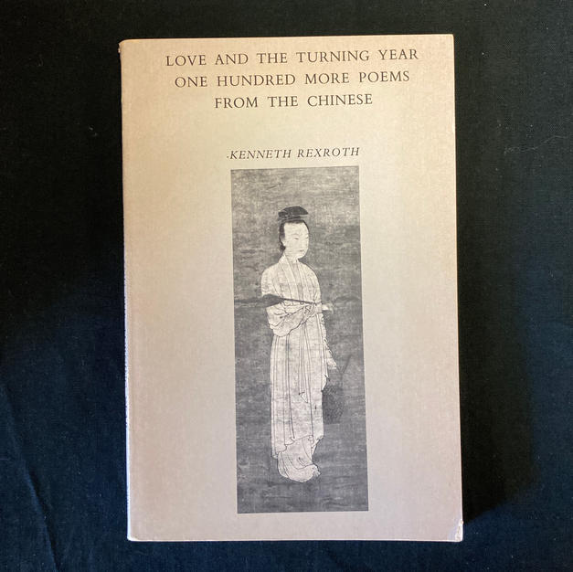 Love and the Turnin Year: One Hundred More Poems from the CHinese by Kenneth Rexroth