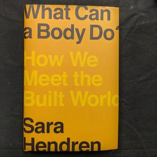 What Can a Body Do? How We Meet the Built World by Sara Hendren