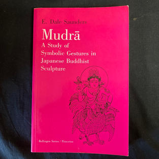 Mudra: a Stusy of Symbolic Gesture in Japanese Buddhist Sculpture by E Dale Saunders