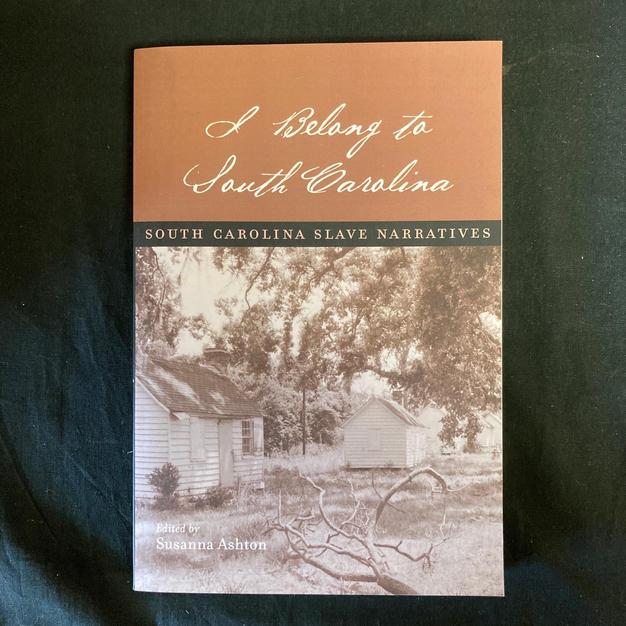 I Belong to South Carolina: South Carolina Slave Narratives - Ed. Susanna Ashton