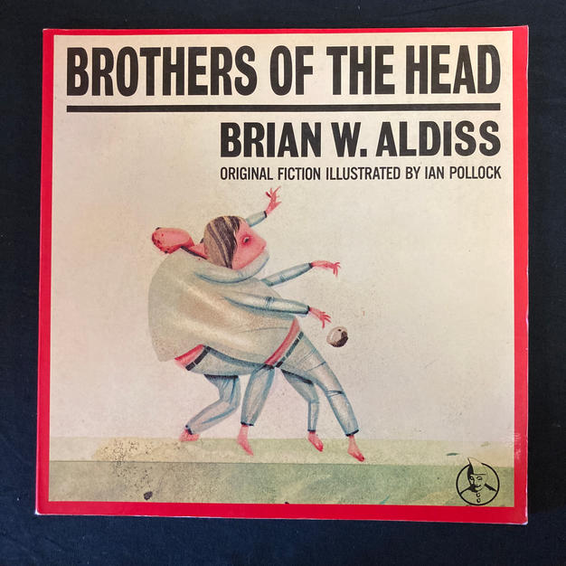 Brothers of the Head by Brian K Aldiss