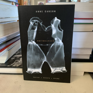 Decreation: Poetry, Essays, Opera by Anne Carson