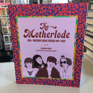 The Motherlode: 100+ Women Who Made Hip-Hop by Clover Hope