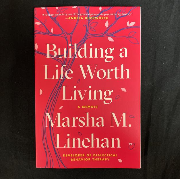 Building a Life Worth Living by Marsha M Linehan