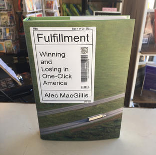 Fulfillment: Winning and Losing in One-Click America by Alex MacGillis
