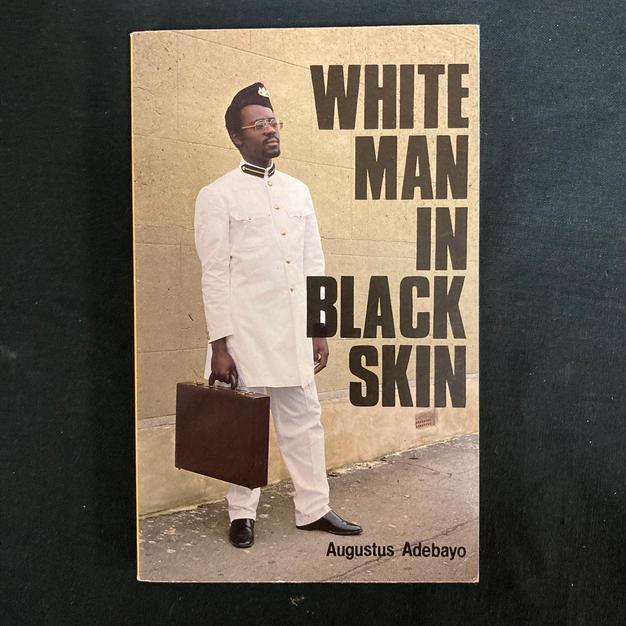 White Man in Black Skin by Augustus Adebayo