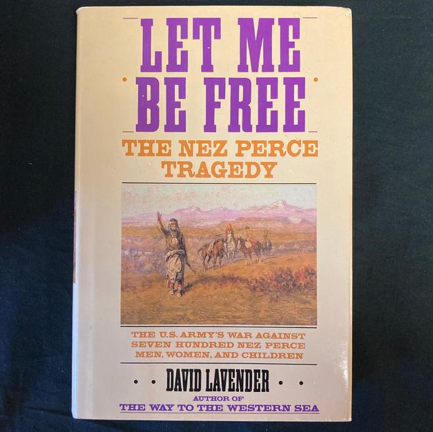 Let Me Be Free; The Nez Perce Tragedy by David Lavender
