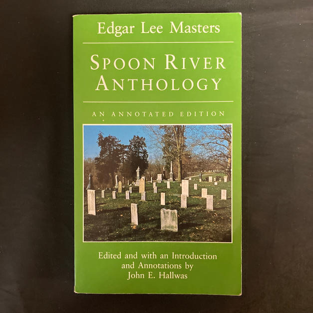 Spoon River Anthology: An Annotated Edition by Edgar Lee Masters