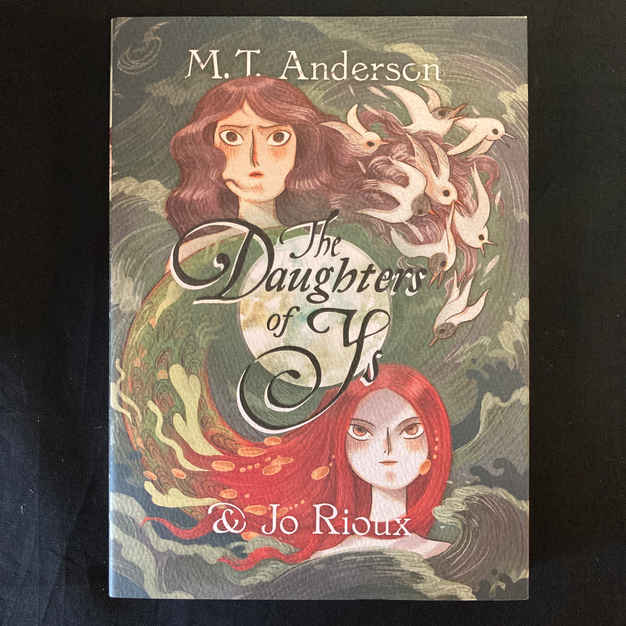 The Daughters of Ys by M T Anderson & Jo Rioux