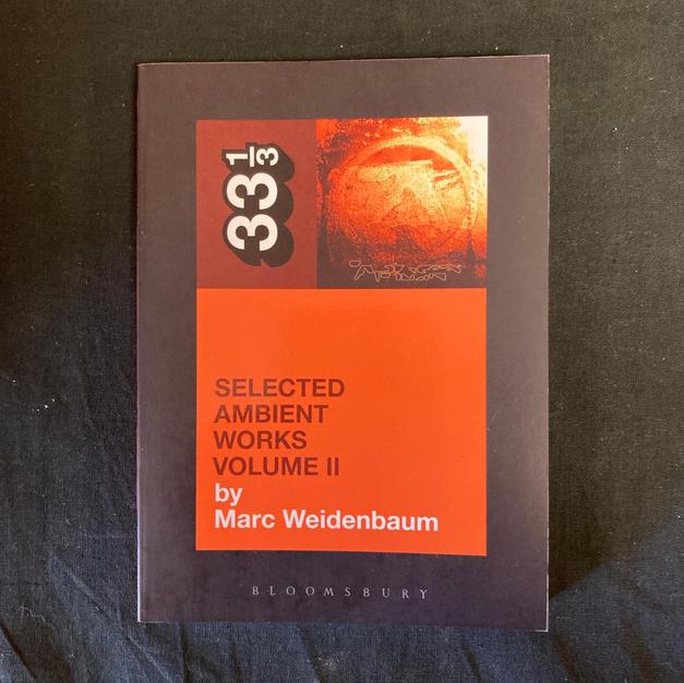 33 1/3: Selected Ambient Works Volume II By Marc Weidenbaum