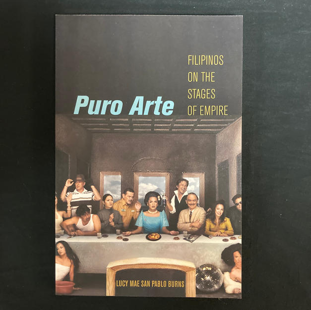 Puro ArteL Filipinos on the Stages of Empire by Lucy Mae San Pablo Burns