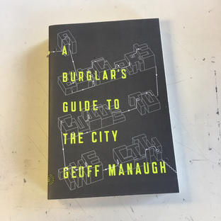 A Burglar's Guide to the City by Geoff Manaugh