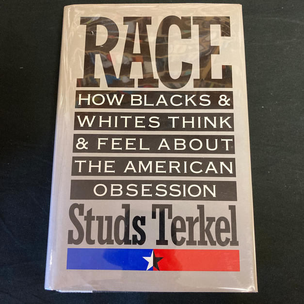 Race: How Blacks and Whites Think and Feel About the American Obsession by Studs Terkel