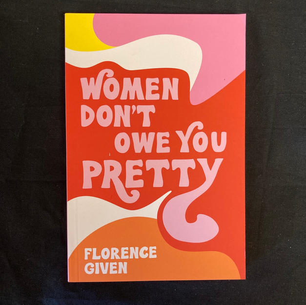 Women Dont Owe You Pretty by Florence Given