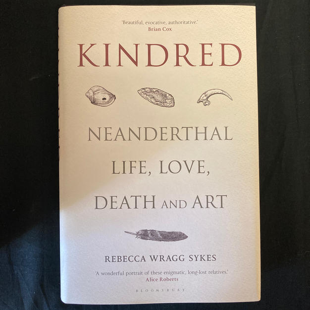 Kindred: Neanderthal Life, Love, Death and Art by Rebecca Wragg Sykes