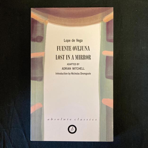 Fuente Ovejuna/ Lost in a Mirror by Lope de Vega