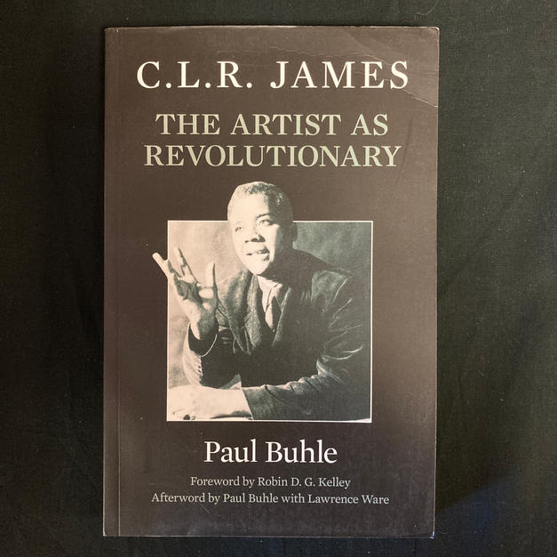 C L R James: The Artist as Revolutionary by Paul Buhle
