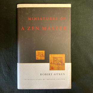Miniatures of a Zen Master by Robert Aitken