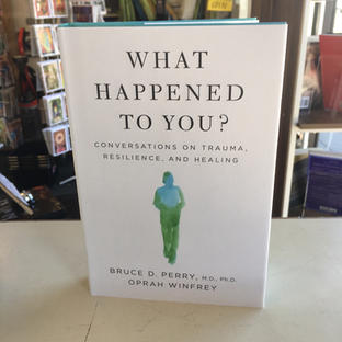 What Happened to You? by Bruce D Perry MD PhD and Oprah Winfrey