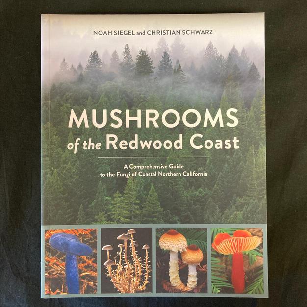 Mushrooms of the Redwood COast by Christian Schwarz and Noah Siegel