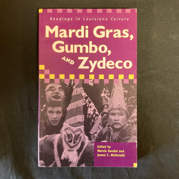 Mardi  Gras, Gumbo, and Zydeco: Readings in Louisiana Culture