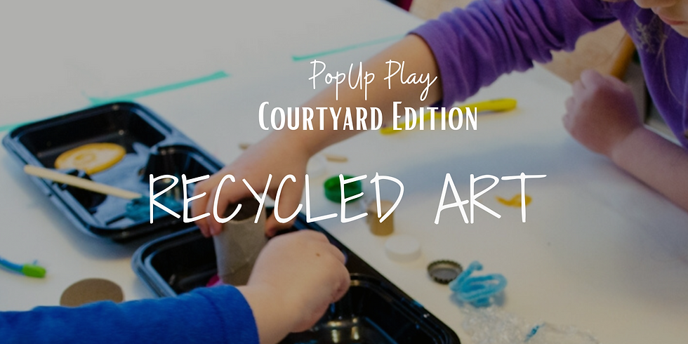 Courtyard PopUp Play: Recycled Art